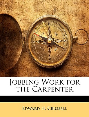 Nabu Press Jobbing Work for the Carpenter by Crussell, Edward H. [Paperback] at Sears.com